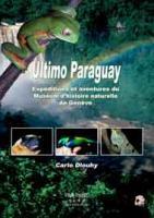 Ultimo Paraguay : Expéditions et aventures du Muséum d'histoire naturelle de Genève
