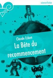 La Bête du recommencement de Claude ECKEN