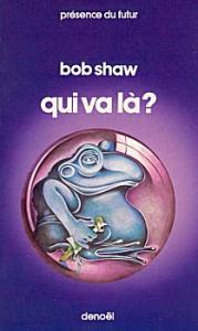 Qui va là? de Bob SHAW (Présence du futur)