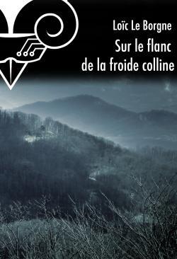 Sur le flanc de la froide colline de Loïc LE BORGNE