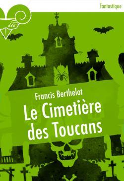 Le Cimetière des toucans de Francis BERTHELOT