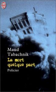 La Mort quelque part de Maud TABACHNIK (J'ai Lu Policier)