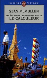 Les Âmes dans la grande machine - 1 : Le calculeur de Sean McMULLEN (Livre de Poche SF)
