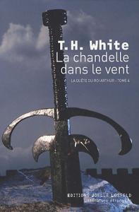 La Chandelle dans le vent de T.H. WHITE (JOËLLE LOSFELD)