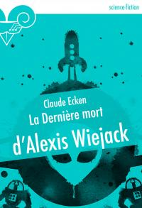 La Dernière mort d'Alexis Wiejack de Claude ECKEN