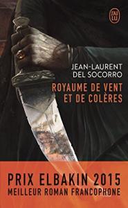 Royaume de vent et de colères de Jean-Laurent DEL SOCORRO (J'ai Lu)
