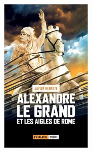 Alexandre le Grand et les aigles de Rome de Javier  NEGRETE (La Petite Dentelle)