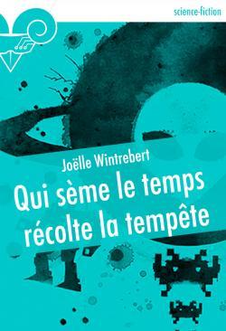 Qui sème le temps récolte la tempête de Joëlle WINTREBERT