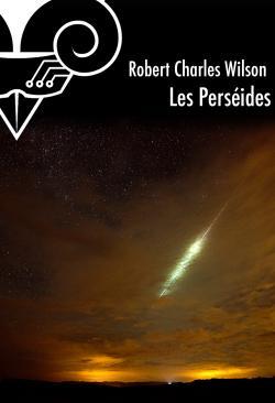 Les Perséides (nouvelle) de Robert Charles WILSON