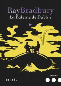 La Baleine de Dublin de Ray BRADBURY (Empreinte)