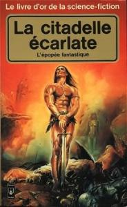 Le Livre d'Or de la science-fiction : La citadelle écarlate de Marc DUVEAU, Clark Ashton SMITH, Roger ZELAZNY, Robert E. HOWARD, Lyon Sprague DE CAMP, Fritz LEIBER, Lin CARTER, John W. JAKES, Michael MOORCOCK, Herbert George WELLS (Livre d'or de la SF)