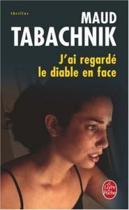 J'ai regardé le diable en face de Maud TABACHNIK (Livre de poche Thrillers)