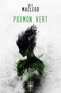 Poumon vert de Ian R. MacLEOD (Une Heure-Lumière)