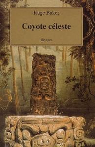Coyote céleste de Kage BAKER (Rivages/Fantasy)