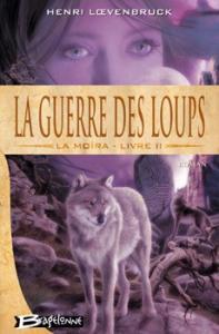 La Guerre des loups de Henri  LOEVENBRUCK (BRAGELONNE)