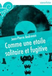 Comme une étoile solitaire et fugitive de Jean-Pierre ANDREVON