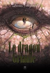 Le Dragon Griaule de Lucius SHEPARD