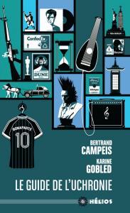 Le Guide de l'uchronie de Bertrand CAMPEIS, Karine GOBLED (Hélios)