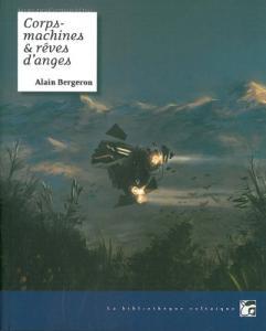 Corps-machines et rêves d'anges de Alain BERGERON, Elisabeth VONARBURG (La Bibliothèque voltaïque)