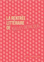 La rentrée littéraire de Gilles Defacque, suivi de Créer c'est résister
