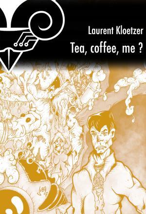 Tea, Coffe, Me ?
