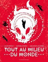 Tout au milieu du monde de Julien  BÉTAN, Mathieu RIVERO (LES MOUTONS ÉLECTRIQUES)