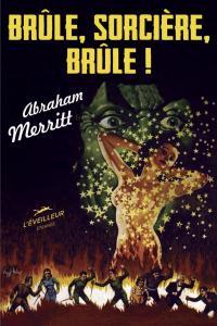 Brûle, sorcière, brûle ! de Abraham MERRITT (L'Éveilleur étrange)