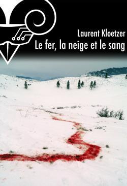 Le fer, la neige et le sang de Laurent KLOETZER