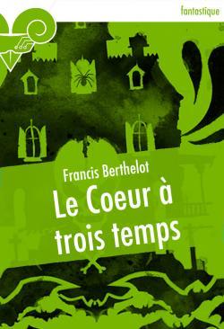 Le Cœur à trois temps de Francis BERTHELOT