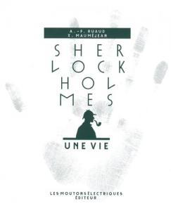 Sherlock Holmes, une vie de Xavier MAUMÉJEAN, André-François RUAUD (La Bibliothèque rouge)