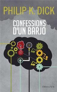 Confessions d'un barjo de Philip K. DICK (J'ai Lu)