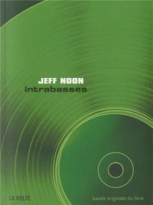 Intrabasses de Jeff NOON (La VOLTE)