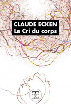 Le Cri du corps de Claude ECKEN