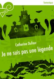 Je ne suis pas une légende de Catherine DUFOUR