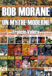 Bob Morane : un mythe moderne de Francis  VALÉRY