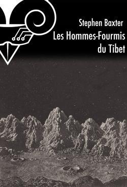 Les Hommes-Fourmis du Tibet de Stephen BAXTER