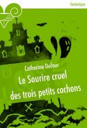 Le Sourire cruel des trois petits cochons de Catherine DUFOUR