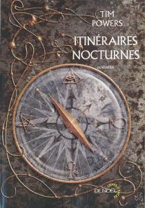 Itinéraires Nocturnes de Tim POWERS, James P. BLAYLOCK, Alain SPRAUEL (Lunes d'Encre)