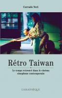 Rétro Taiwan - Le temps retrouvé dans le cinéma sinophone contemporain