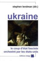 Ukraine : Le coup d'Etat fasciste orchestré par les Etats-Unis