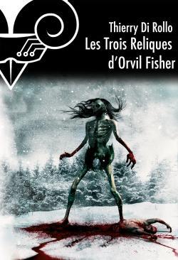 Les Trois reliques d'Orvil Fisher de Thierry DI ROLLO