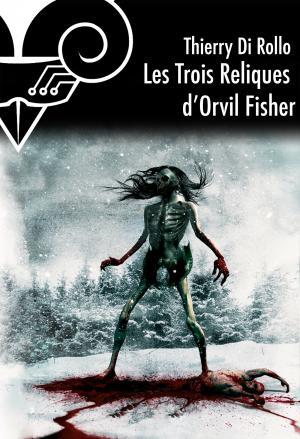 Les Trois reliques d'Orvil Fisher