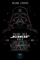 Faire des sciences avec Star Wars de Roland LEHOUCQ (LE BÉLIAL')