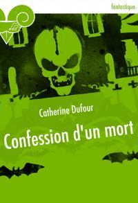 Confession d'un mort de Catherine DUFOUR