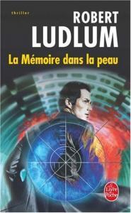 La Mémoire dans la peau de Robert LUDLUM (Livre de poche Thrillers)