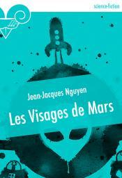 Les Visages de Mars (nouvelle) de Jean-Jacques NGUYEN