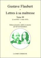 Lettres à sa maîtresse: Tome 3 (6 avril 1853 - 6 mars 1855)