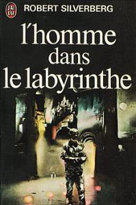 L'Homme dans le labyrinthe de Robert SILVERBERG, Michel RIVELIN, Tibor CSERNUS (J'ai Lu SF)