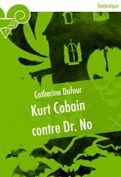 Kurt Cobain contre Dr. No de Catherine DUFOUR