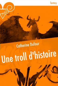 Une troll d'histoire de Catherine DUFOUR